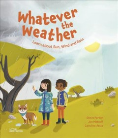 Whatever the Weather : Learn About Sun, Wind and Rain