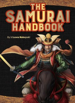 The Samurai Handbook : From Weapons and Wars to History and Heroes