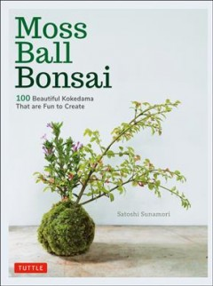 Moss Ball Bonsai : 100 Beautiful Kokedama That Are Fun to Create