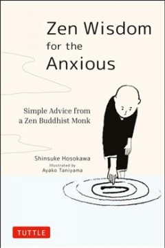 Zen Wisdom for the Anxious : Simple Advice from a Zen Buddhist Monk