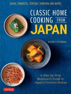 Classic home cooking from Japan / Asako Yoshida ; English translation by Makiko Itoh.