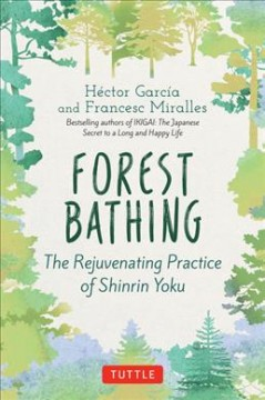 Forest Bathing : The Rejuvenating Practice of Shinrin Yoku