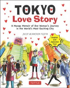 Tokyo Love Story : A Manga Memoir of One Woman's Journey in the World's Most Exciting City