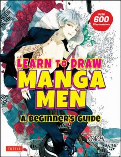 Learn to Draw Manga Men : A Beginner's Guide With over 600 Illustrations
