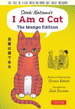 I Am a Cat : The Tale of a Cat With No Name but Great Wisdom!