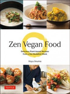 Zen Vegan Food : Delicious Plant-based Recipes from a Zen Buddhist Monk