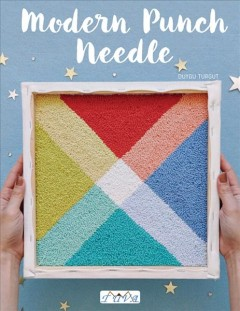 Modern Punch Needle : Modern and Fresh Punch Needle Projects