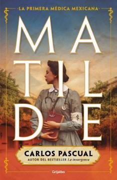 Matilde : La Primera Medica Mexicana