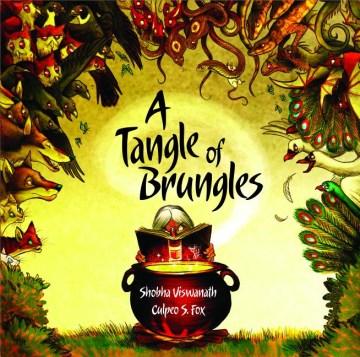 A tangle of Brungles / Shobha Viswanath ; Culpeo S. Fox.