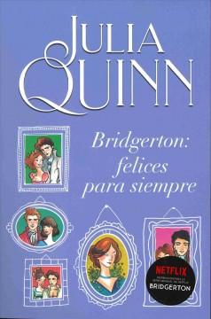 Bridgerton : Felices para siempre/ Happily Ever After