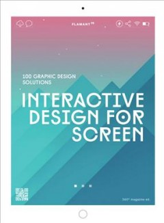 Interactive Design for Screen : 100 Graphic Design Solutions