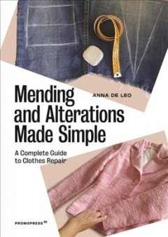 Mending and Alterations Made Simple : A Complete Guide to Clothes Repair