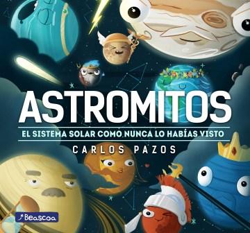Astromitos/ Astromyths : El sistema solar como nunca lo habfas visto/ The Solar System Like You Have Never Seen It Before