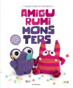 Amigurumi monsters : revealing 15 scarily cute yarn monsters.