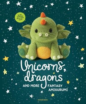 Unicorns, dragons and more : fantasy amigurumi.