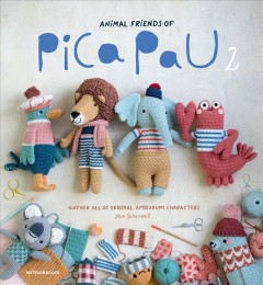 Animal Friends of Pica Pau 2 : Gather All 20 Original Amigurumi Characters