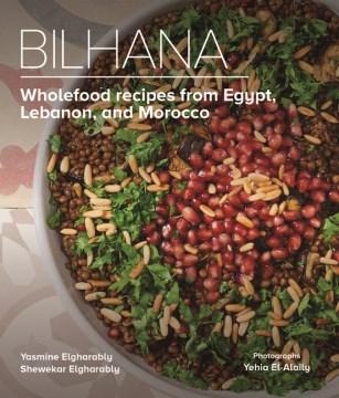 Bilhana : Wholefood Recipes from Egypt, Lebanon, and Morocco