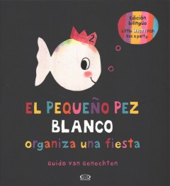 El pequeño pez blanco organiza una fiesta = Little white fish has a party