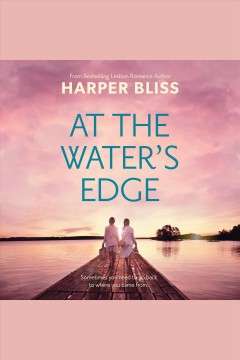 At the Water's Edge [electronic resource] / Harper Bliss.