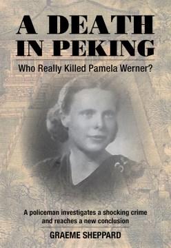 A Death in Peking : Who Really Killed Pamela Werner?