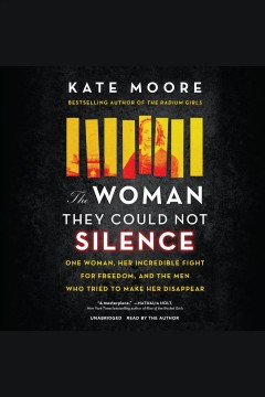 The woman they could not silence [electronic resource] : one woman, her incredible fight for freedom, and the men who tried to make her disappear / Kate Moore.