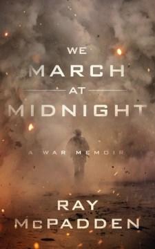 We March at Midnight : A War Memoir