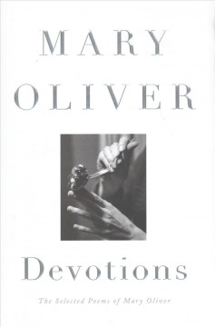 Devotions : the selected poems of Mary Oliver