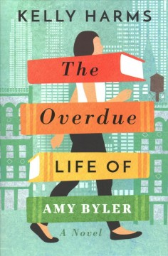 The overdue life of Amy Byler : a novel