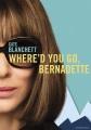 Where'd you go, Bernadette [DVD]