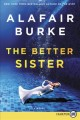 The better sister : a novel / [Large Print Edition]