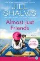 Almost just friends : a novel / [Large Print Edition]