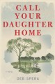 Call your daughter home : a novel