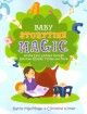 Baby storytime magic : active early literacy through bounces, rhymes, tickles, and more