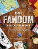 50+ fandom programs : planning festivals and events for tweens, teens, and adults