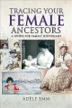 Tracing your female ancestors : a guide for family historians