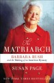 The matriarch : Barbara Bush and the making of an American dynasty / [Large Print Edition]