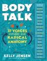 Body talk : 37 voices explore our radical anatomy