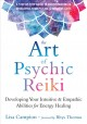 The art of psychic reiki : developing your intuitive & empathic abilities for energy healing