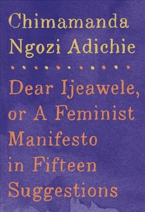 Cover of Dear Ijeawele, or a Feminist Manifesto in Fifteen Suggestions
