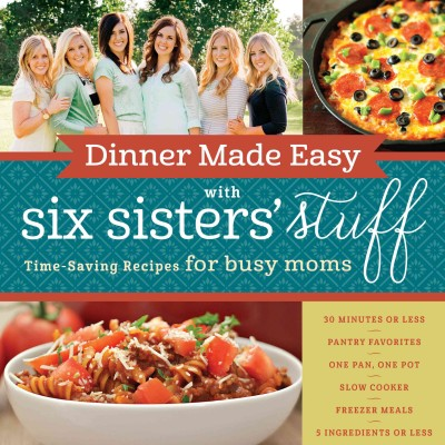 Cover of Dinner Made Easy with Six Sisters' Stuff
