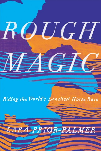 Cover of Rough Magic: Riding the World's Loneliest Horse Race