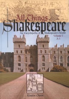 All Things Shakespeare: An Encyclopedia of Shakespeare's World