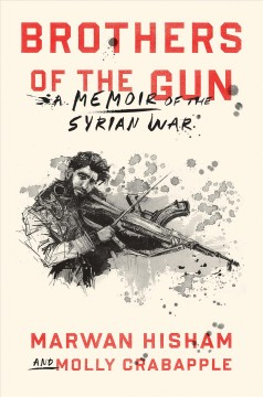 Brothers of the Gun: A Memoir of the Syrian War