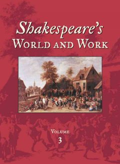 Shakespeare's World and Work: An Encyclopedia for Students