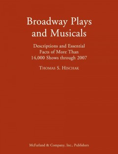 Broadway Plays and Musicals: descriptions and essential facts of more than 14,000 shows through 2007-2009