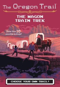 Oregon Trail: The Wagon Train Trek