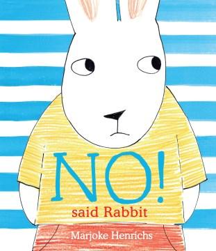 """""""No!"""" Said Rabbit"""