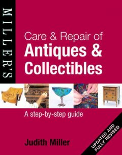 Care and Repair of Antiques and Collectibles: a step by step guide