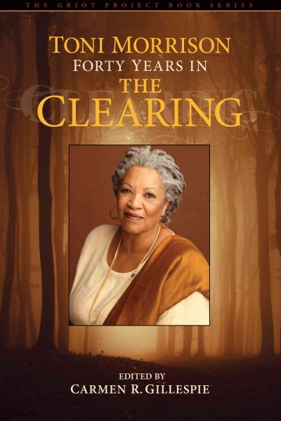 Cover of Toni Morrison: Forty Years in the Clearing