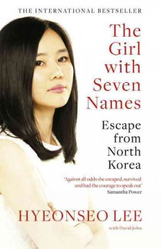 The girl with seven names : escape from North Korea / Hyeonseo Lee ; with David John.
